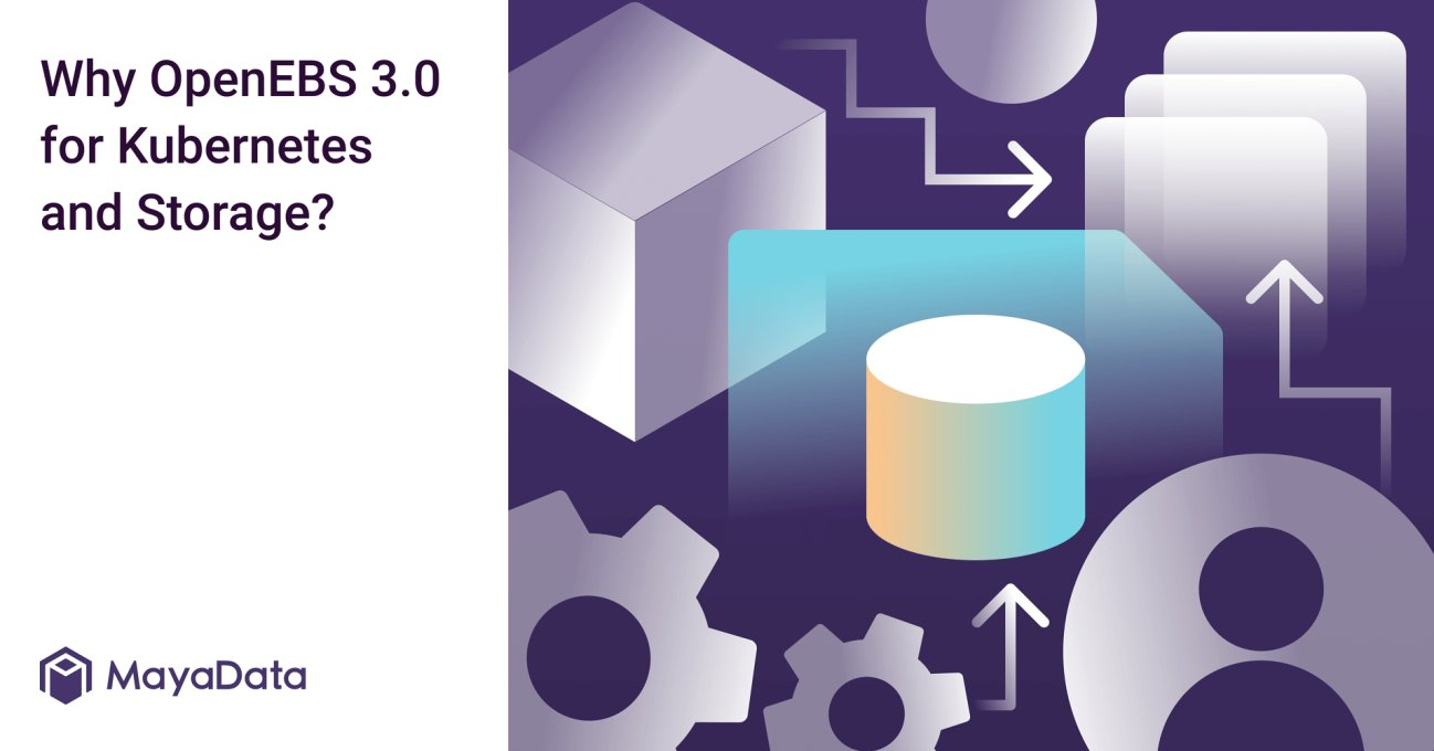 Why OpenEBS 3.0 for Kubernetes and Storage